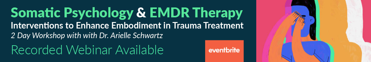 Somatic Psychology & EMDR Therapy Interventions to Enhance Embodiment in Trauma Treatment 2 Day Workshop with with Dr. Arielle Schwartz Recordings